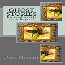 Ghost Stories: Do Dead People Go to Heaven? Audiobook by Dean Moriarty Narrated by Sarah Logan