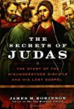 The Secrets of Judas: The Story of the Misunderstood Disciple and His Lost Gospel(James M. Robinson)