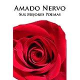 Amado Nervo, sus Mejores Poemas (Ilustrado)