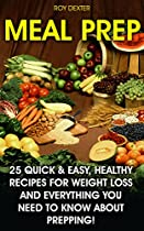 Meal Prep: 25 Quick & Easy, Healthy Recipes For Weight Loss And Everything You Need To Know About Prepping!: (organization, Meal Preparation, Left Overs, Batch Cooking) (healthy Eating Book)