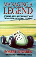 Managing a Legend: Sterling Moss, Ken Gregory and the British Racing Partnership