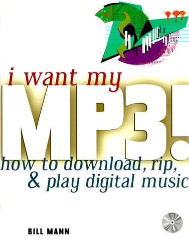I Want My MP3: How to Download, Rip and Play Digital Music with CDROM