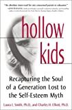 Hollow Kids: Recapturing the Soul of a Generation Lost to the Self-Esteem Myth (0761516743) by Smith Ph.D., Laura L.