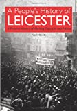 Ned Newitt The People's History of Leicester: A Pictorial History ofWorking Class Life and Politics