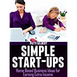 Simple Start-Ups: Home Based Business Ideas for Earning Extra Income ~ Patti Gilbert