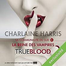 La reine des vampires (La communauté du Sud 6) | Livre audio Auteur(s) : Charlaine Harris Narrateur(s) : Bénédicte Charton