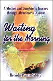 img - for Waiting for the Morning: A Mother and Daughter's Journey through Alzheimer's Disease book / textbook / text book
