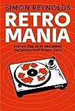 Image de Retromania: Warum Pop nicht von seiner Vergangenheit lassen kann
