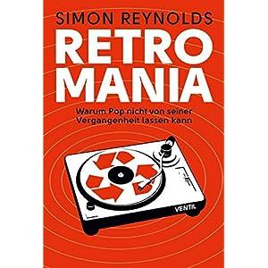 Retromania: Warum Pop nicht von seiner Vergangenheit lassen kann