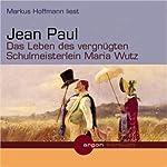 Das Leben des vergnügten Schulmeisterlein Maria Wutz | Jean Paul