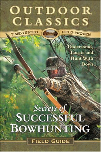 Secrets of Successful Bowhunting (Outdoor Classics Field Guide)