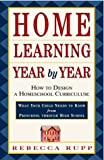 Home Learning Year by Year: How to Design a Homeschool Curriculum from Preschool Through High School (0609805851) by Rupp, Rebecca