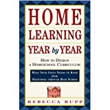 Home Learning Year by Year: How to Design a Homeschool Curriculum from Preschool Through High School ~ Rebecca Rupp