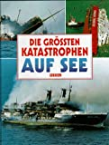 img - for Die gr ssten Katastrophen auf See. book / textbook / text book