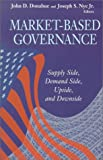 img - for Market-Based Governance: Supply Side, Demand Side, Upside, and Downside (Visions of Governance in the 21st Century) book / textbook / text book