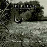 img - for Upstream: Fly Fishing in the American West book / textbook / text book