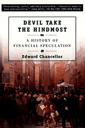 Devil Take the Hindmost: A History of Financial Speculation, Chancellor, Edward