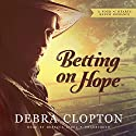 Betting on Hope: A Four of Hearts Ranch Romance (       UNABRIDGED) by Debra Clopton Narrated by Rebecca Gibel