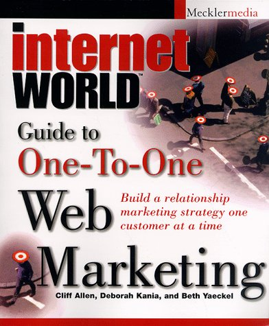Internet World Guide to One-To-One Web Marketing