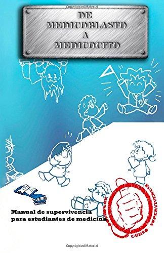 De medicoblasto a medicocito: Manual de supervivencia para estudiantes de medicina