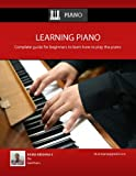Learning Piano: Complete guide for beginners to learn how to play the piano and dramatically become master using simple tips