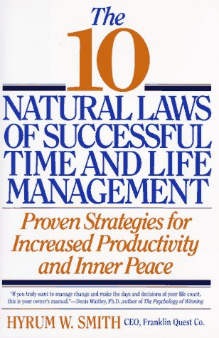 The 10 Natural Laws of Successful Time and Life Management: Proven Strategies for Increased Productivity and Inner Peace, HYRUM W. SMITH