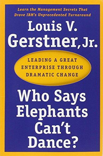 Who Says Elephants Can't Dance?: Leading a Great...