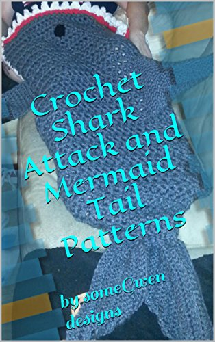 Crochet Shark Attack and Mermaid Tail Patterns: by someGwen designs
