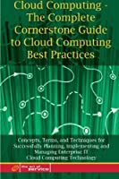 Cloud Computing: The Complete Cornerstone Guide to Cloud Computing Best Practices Front Cover