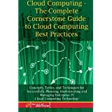 "Cloud Computing - The Complete Cornerstone Guide to Cloud Computing Best Practices: Concepts, Terms, and Techniques for Successfully Planning, ... Enterprise IT Cloud Computing Technologyvon ""Ivanka Menken"""