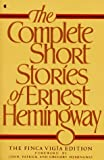 The Complete Short Stories of Ernest Hemingway : The Finca Vigia Edition (0020332009) by Ernest Hemingway