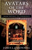 Avatars of the Word: From Papyrus to Cyberspace (0674055454) by James J. O'Donnell