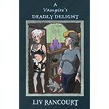 A Vampire's Deadly Delight ~ Liv Rancourt