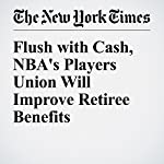Flush with Cash, NBA's Players Union Will Improve Retiree Benefits | Zach Schonbrun