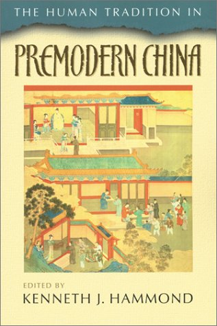 The Human Tradition in Premodern China (The Human Tradition Around the World Series)