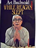 While Reagan Slept (0399128417) by Art Buchwald