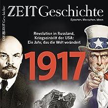 1917: Revolution in Russland, Kriegseintritt der USA - Ein Jahr, das die Welt verändert (ZEIT Geschichte) Hörbuch von  DIE ZEIT Gesprochen von:  N.N.