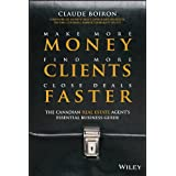 Make More Money, Find More Clients, Close Deals Faster: The Canadian Real Estate Agents Essential Business Guideby Claude Boiron