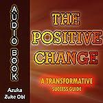The Positive Change: A Transformative Success Guide | Azuka Zuke Obi