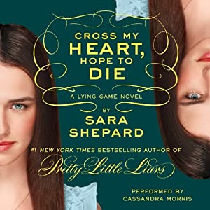 Cross My Heart, Hope to Die: The Lying Game, Book 5 | [Sara Shepard]