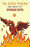 The Caged Phoenix: Can India Fly? (0670082724) by Gupta, Dipankar