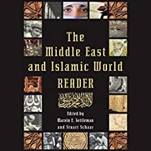 The Middle East and Islamic World Reader: An Historical Reader for the 21st Century (       UNABRIDGED) by Marvin E. Gettleman - editor, Stuart Schaar - editor Narrated by Mark Ashby