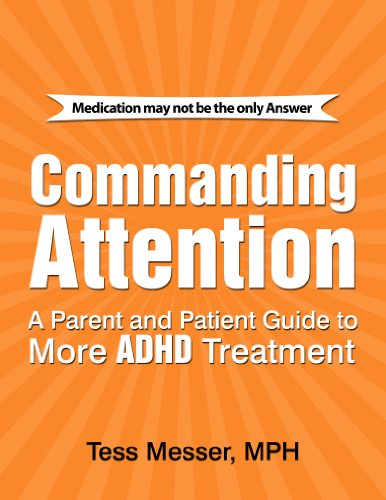 COMMANDING ATTENTION: A PARENT AND PATIENT GUIDE TO MORE ADHD TREATMENT