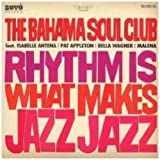 "Rhythm Is What Makes Jazz Jazzvon ""The Bahama Soul Club"""