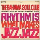 "Rhythm Is What Makes Jazz Jazzvon ""The Bahama Soul Club"""