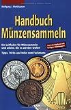 Handbuch Münzensammeln: Ein Leitfaden für Münzsammler und solche, die es werden wollen. Tipps, Tricks und Infos vom Fachmann