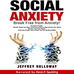 Social Anxiety: Break Free from Anxiety! | Jeffrey Holloway