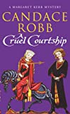 Candace Robb A Cruel Courtship (Margaret Kerr Mysteries 3)