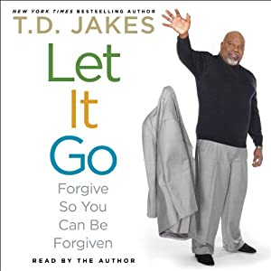 Let It Go: Forgive So You Can Be Forgiven | [T. D. Jakes]