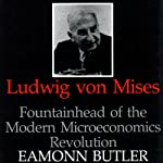 Ludwig Von Mises: Fountainhead of the Modern Microeconomics Revolution | Eamonn Butler